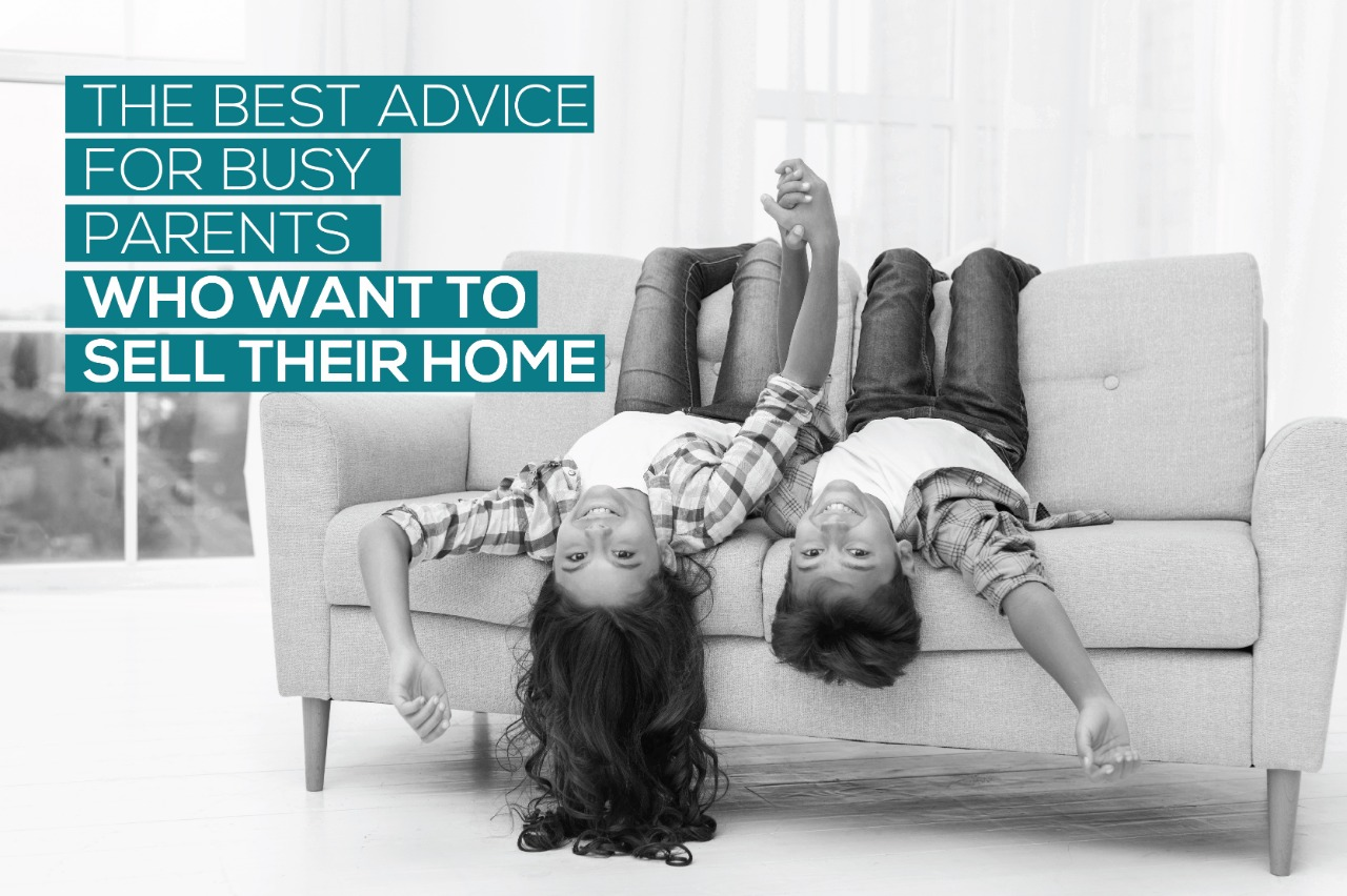 The Best Advice for Busy Parents Who Want to Sell Their Home